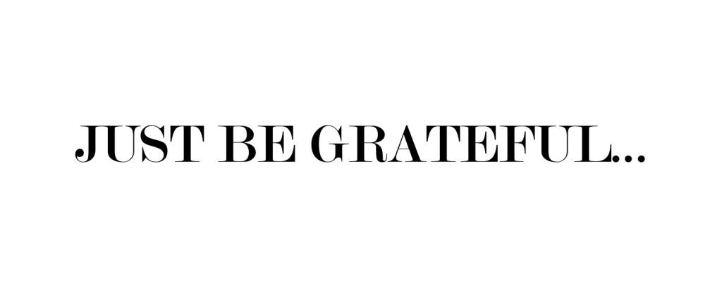 just be grateful text